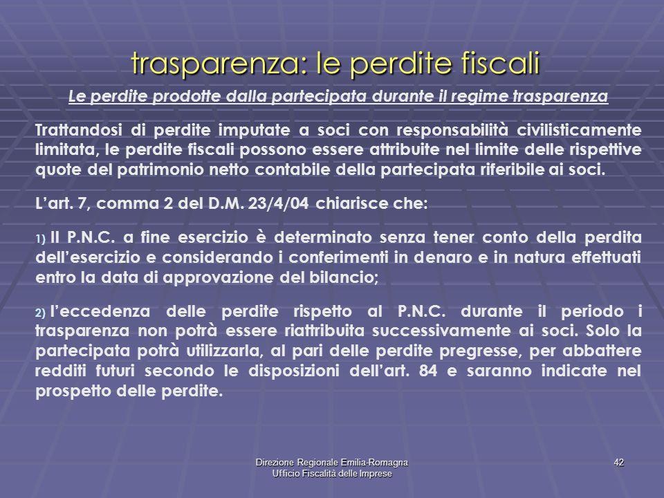 Direzione Regionale Emilia-Romagna Ufficio Fiscalità delle Imprese 42 trasparenza: le perdite fiscali Le perdite prodotte dalla partecipata durante il
