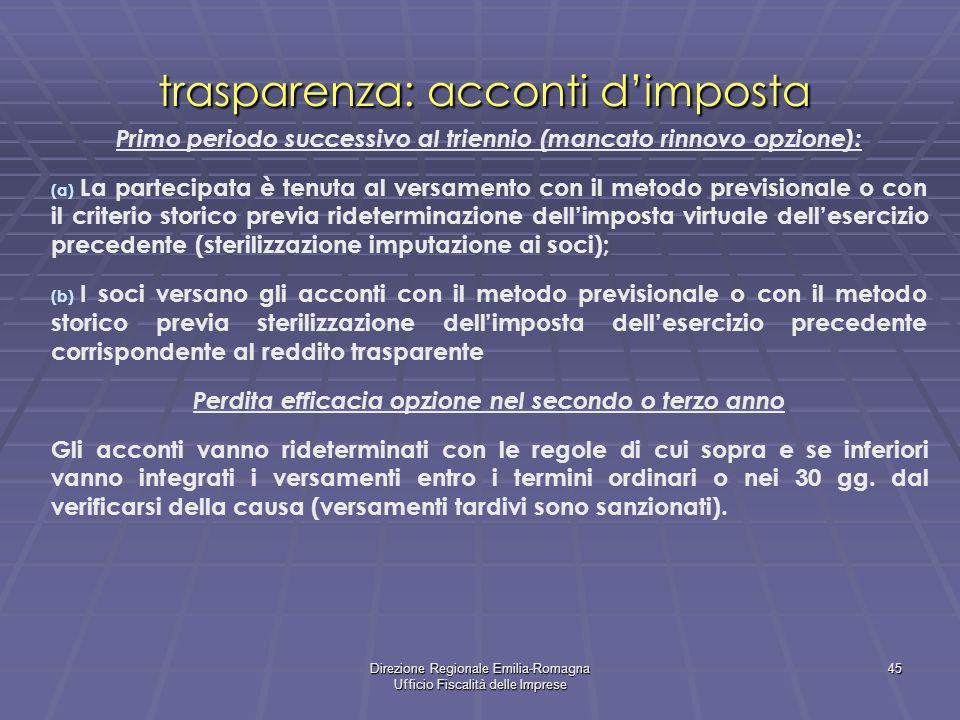 Direzione Regionale Emilia-Romagna Ufficio Fiscalità delle Imprese 45 trasparenza: acconti dimposta Primo periodo successivo al triennio (mancato rinn
