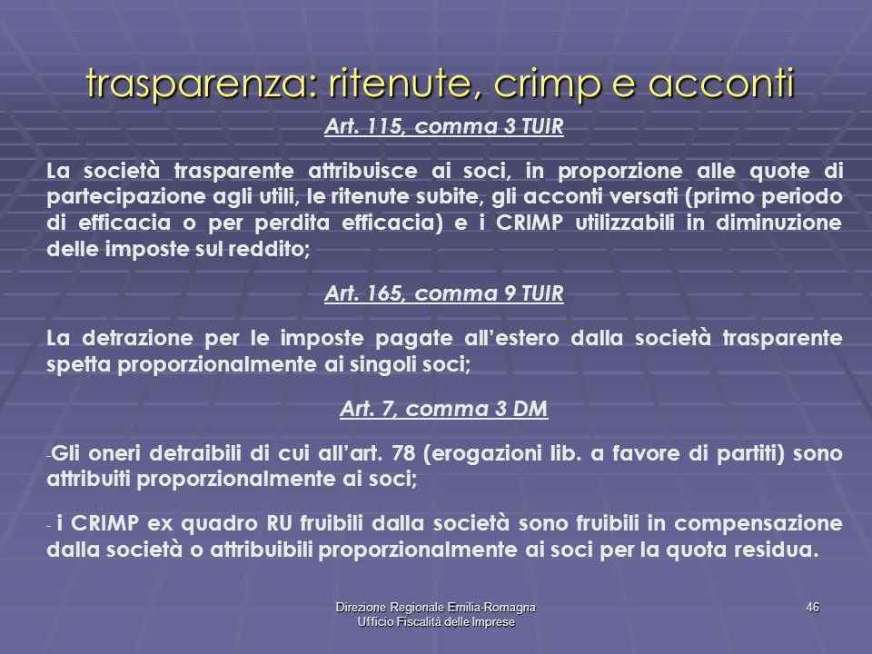 Direzione Regionale Emilia-Romagna Ufficio Fiscalità delle Imprese 46 trasparenza: ritenute, crimp e acconti Art. 115, comma 3 TUIR La società traspar