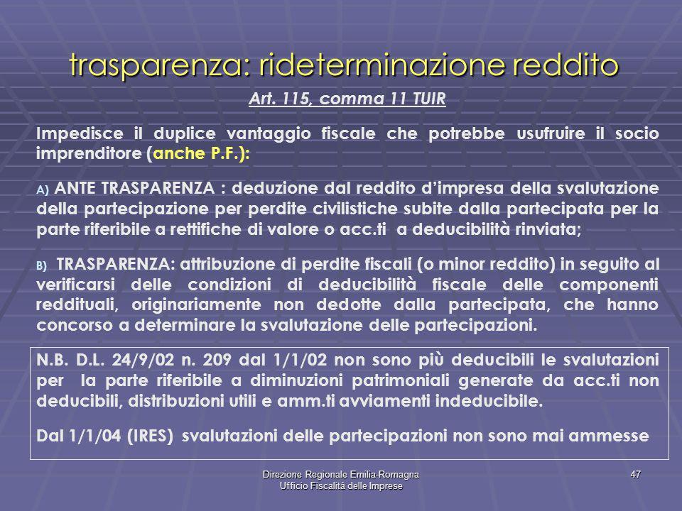 Direzione Regionale Emilia-Romagna Ufficio Fiscalità delle Imprese 47 trasparenza: rideterminazione reddito Art. 115, comma 11 TUIR Impedisce il dupli