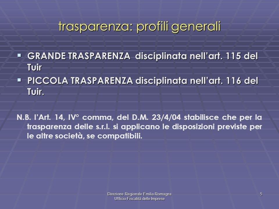 Direzione Regionale Emilia-Romagna Ufficio Fiscalità delle Imprese 5 trasparenza: profili generali GRANDE TRASPARENZA disciplinata nellart. 115 del Tu