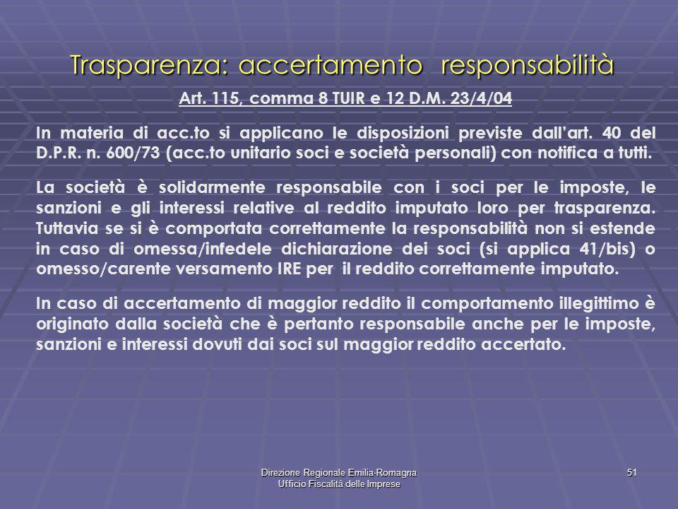 Direzione Regionale Emilia-Romagna Ufficio Fiscalità delle Imprese 51 Trasparenza: accertamento responsabilità Art. 115, comma 8 TUIR e 12 D.M. 23/4/0