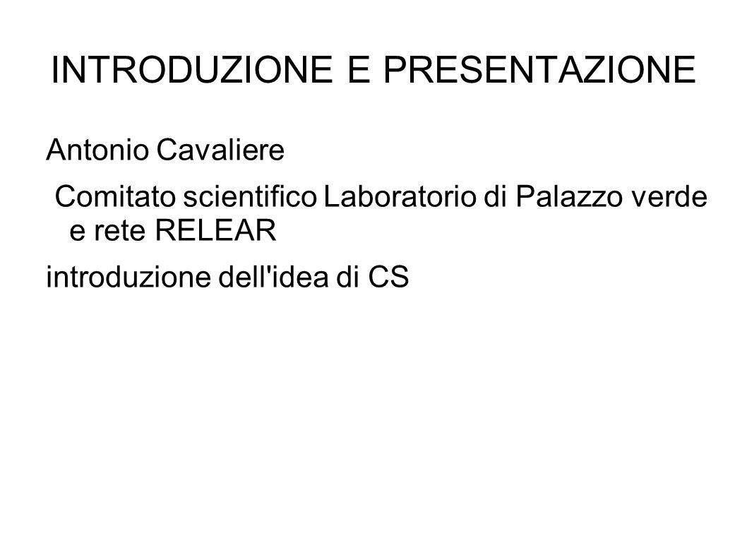 INTRODUZIONE E PRESENTAZIONE Antonio Cavaliere Comitato scientifico Laboratorio di Palazzo verde e rete RELEAR introduzione dell idea di CS