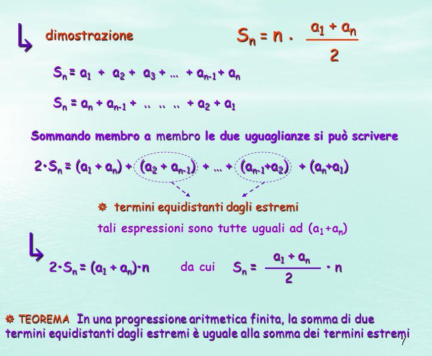 7 dimostrazione S n = a 1 + a 2 + a 3 + … + a n-1 + a n S n = a n + a n-1 +...... + a 2 + a 1 Sommando membro a membro le due uguaglianze si può scriv