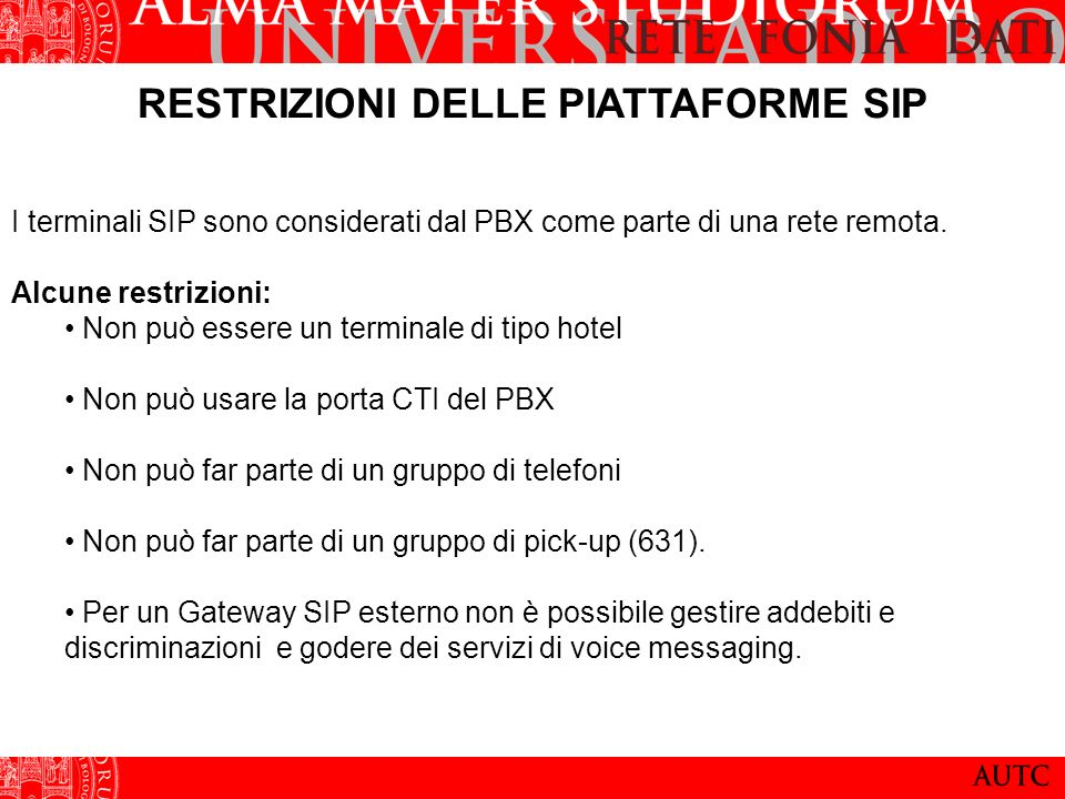 RESTRIZIONI DELLE PIATTAFORME SIP I terminali SIP sono considerati dal PBX come parte di una rete remota. Alcune restrizioni: Non può essere un termin