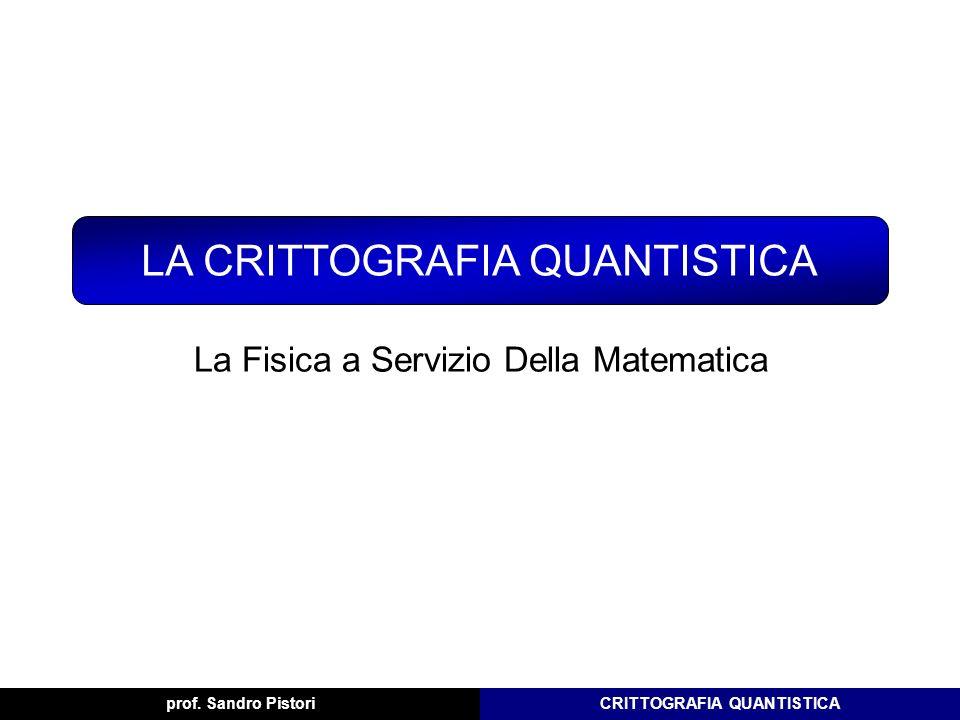 CRITTOGRAFIA QUANTISTICA QKD: Quantum Key Distribution prof.