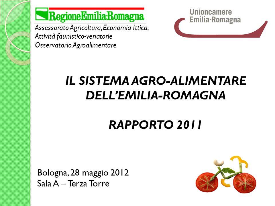 Bologna, 28 maggio 2012 Sala A – Terza Torre IL SISTEMA AGRO-ALIMENTARE DELLEMILIA-ROMAGNA RAPPORTO 2011 Assessorato Agricoltura, Economia Ittica, Attività faunistico-venatorie Osservatorio Agroalimentare