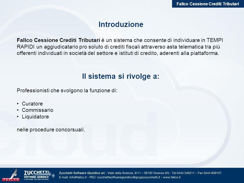 Introduzione Fallco Cessione Crediti Tributari è un sistema che consente di individuare in TEMPI RAPIDI un aggiudicatario pro soluto di crediti fiscal