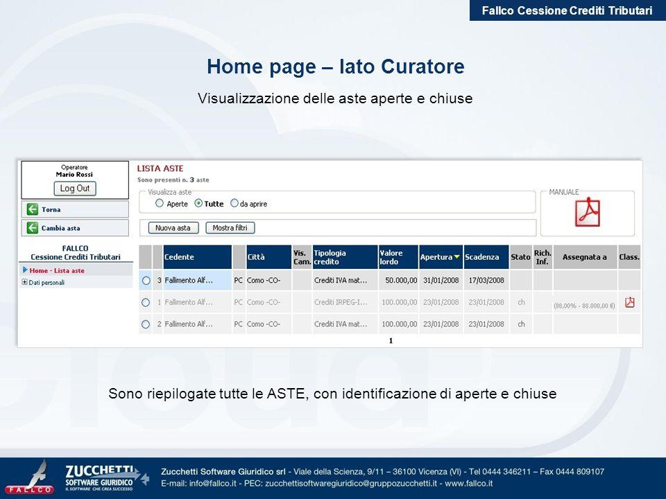 Fallco Cessione Crediti Tributari Sono riepilogate tutte le ASTE, con identificazione di aperte e chiuse Home page – lato Curatore Visualizzazione del