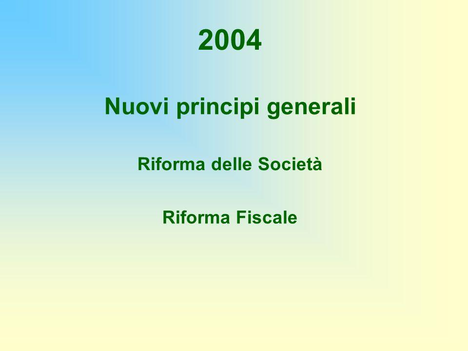 2004 Riforma delle Società Riforma Fiscale Nuovi principi generali