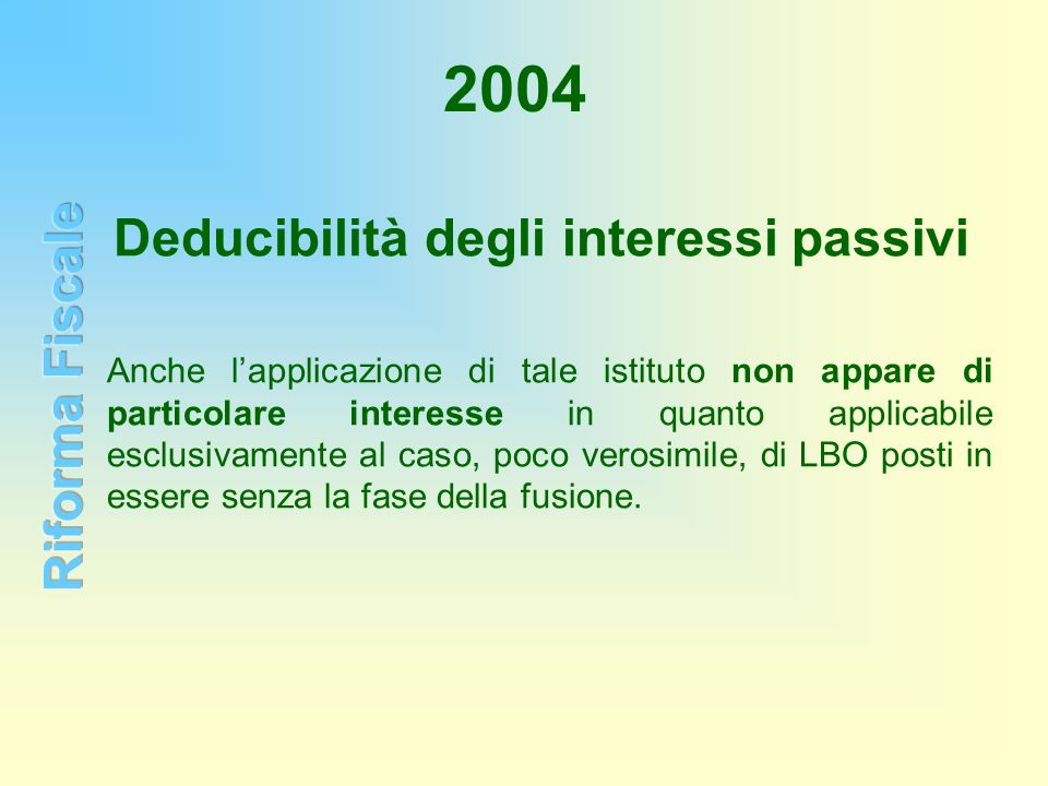 2004 Deducibilità degli interessi passivi Anche lapplicazione di tale istituto non appare di particolare interesse in quanto applicabile esclusivament