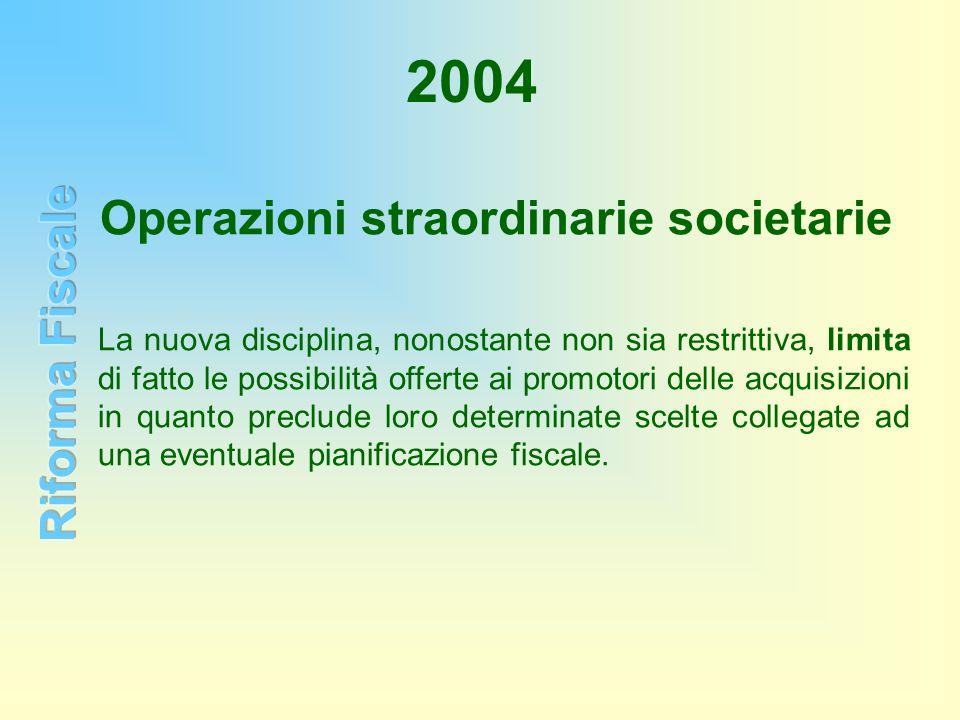 2004 Operazioni straordinarie societarie La nuova disciplina, nonostante non sia restrittiva, limita di fatto le possibilità offerte ai promotori dell