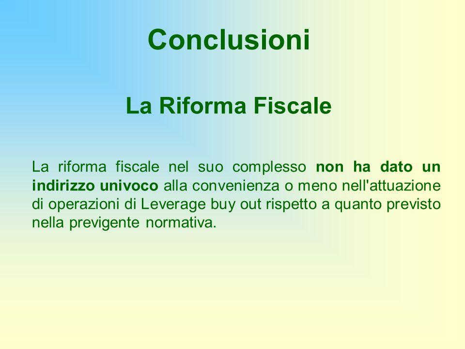 Conclusioni La Riforma Fiscale La riforma fiscale nel suo complesso non ha dato un indirizzo univoco alla convenienza o meno nell'attuazione di operaz