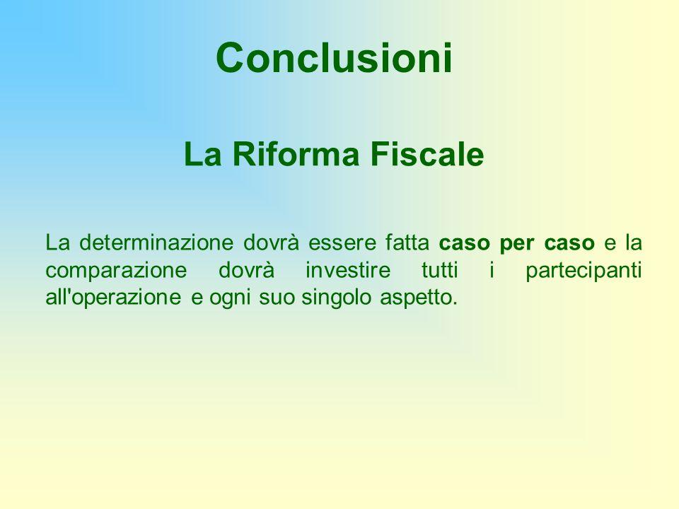La Riforma Fiscale La determinazione dovrà essere fatta caso per caso e la comparazione dovrà investire tutti i partecipanti all'operazione e ogni suo