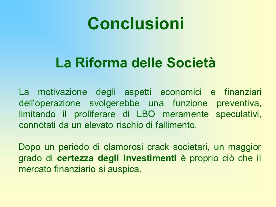 La Riforma delle Società La motivazione degli aspetti economici e finanziari dell'operazione svolgerebbe una funzione preventiva, limitando il prolife