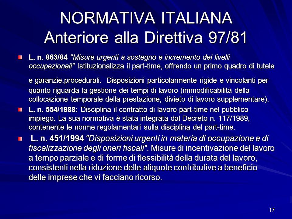 17 NORMATIVA ITALIANA Anteriore alla Direttiva 97/81 L. n. 863/84