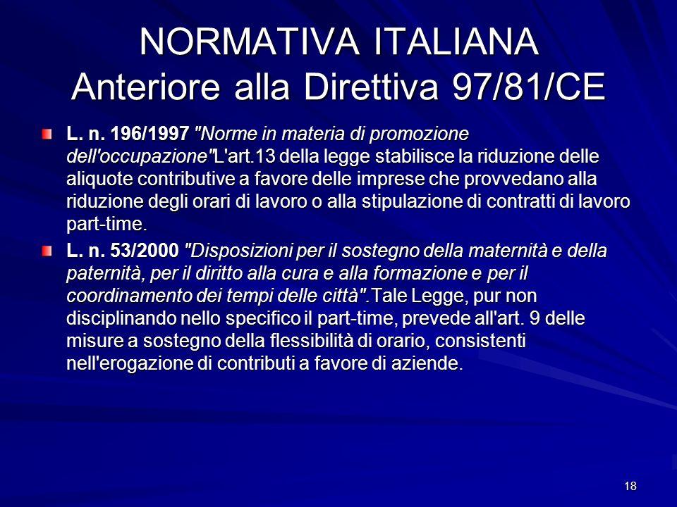 18 NORMATIVA ITALIANA Anteriore alla Direttiva 97/81/CE L. n. 196/1997