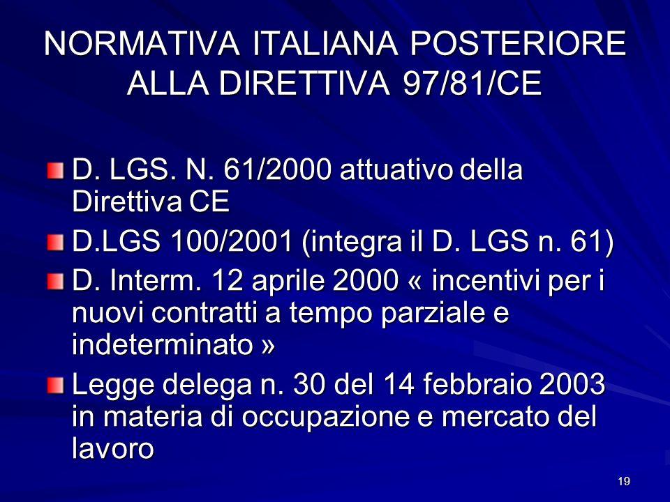 19 NORMATIVA ITALIANA POSTERIORE ALLA DIRETTIVA 97/81/CE D. LGS. N. 61/2000 attuativo della Direttiva CE D.LGS 100/2001 (integra il D. LGS n. 61) D. I