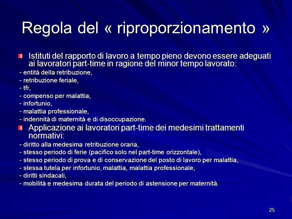 25 Regola del « riproporzionamento » Istituti del rapporto di lavoro a tempo pieno devono essere adeguati ai lavoratori part-time in ragione del minor