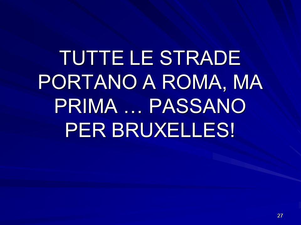 27 TUTTE LE STRADE PORTANO A ROMA, MA PRIMA … PASSANO PER BRUXELLES!