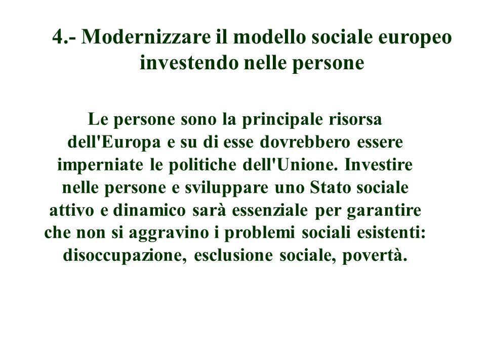 Le persone sono la principale risorsa dell Europa e su di esse dovrebbero essere imperniate le politiche dell Unione.