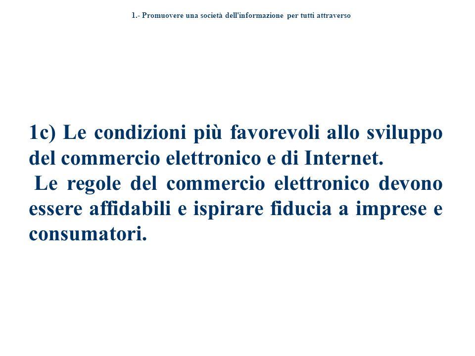 1.- Promuovere una società dell informazione per tutti attraverso 1c) Le condizioni più favorevoli allo sviluppo del commercio elettronico e di Internet.