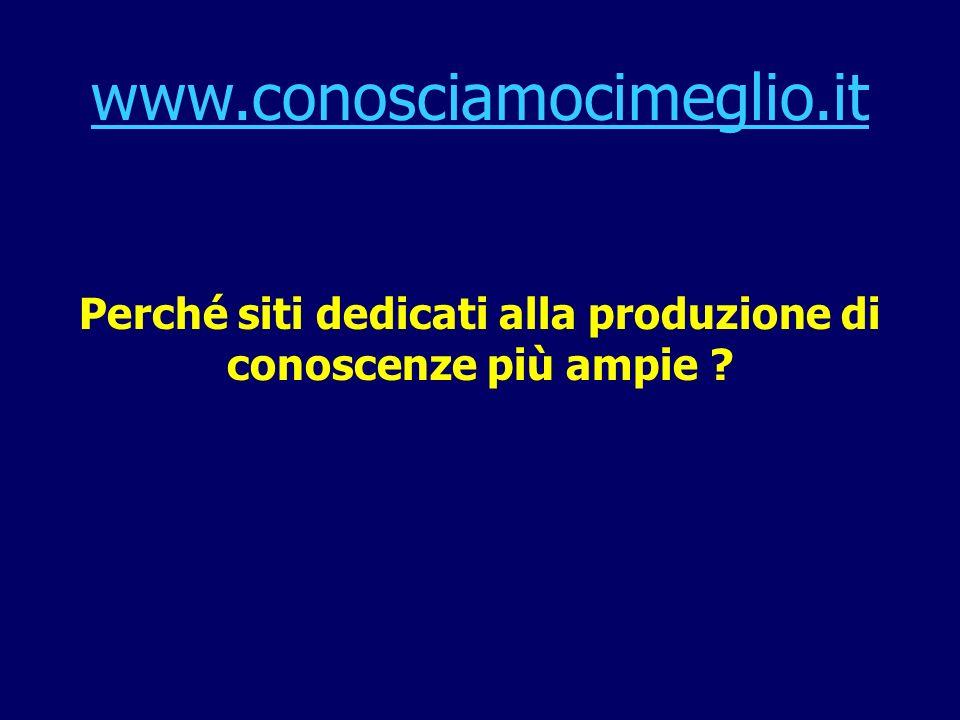 www.conosciamocimeglio.it Perché siti dedicati alla produzione di conoscenze più ampie ?