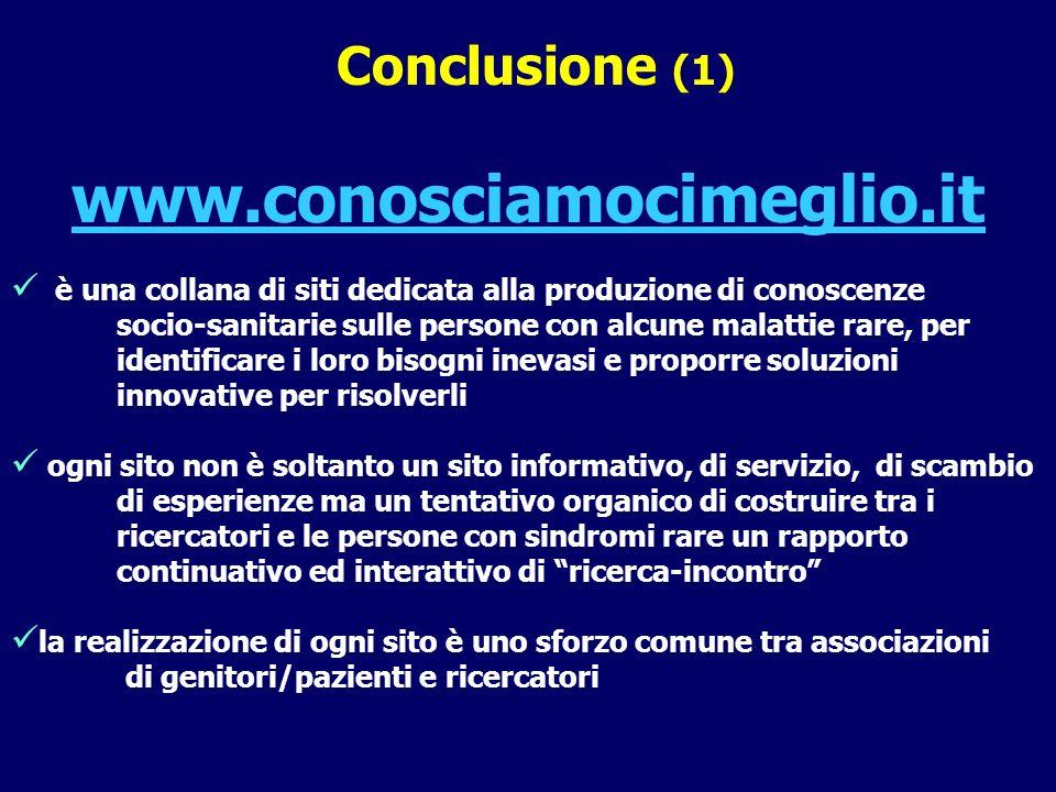 Conclusione (1) www.conosciamocimeglio.it è una collana di siti dedicata alla produzione di conoscenze socio-sanitarie sulle persone con alcune malatt