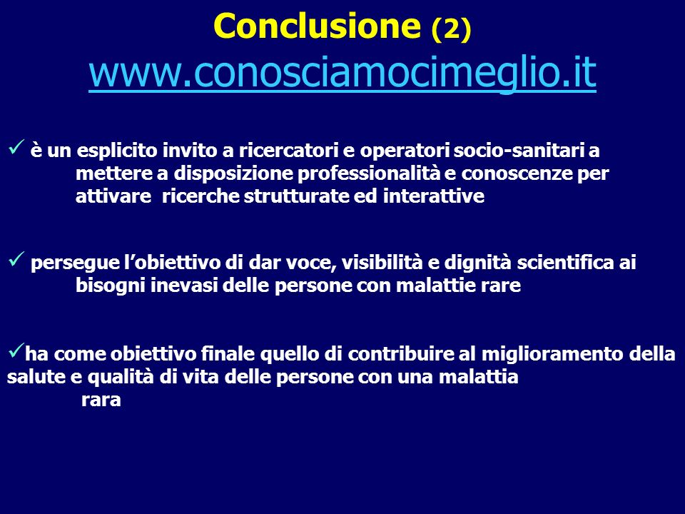 Conclusione (2) www.conosciamocimeglio.it è un esplicito invito a ricercatori e operatori socio-sanitari a mettere a disposizione professionalità e co