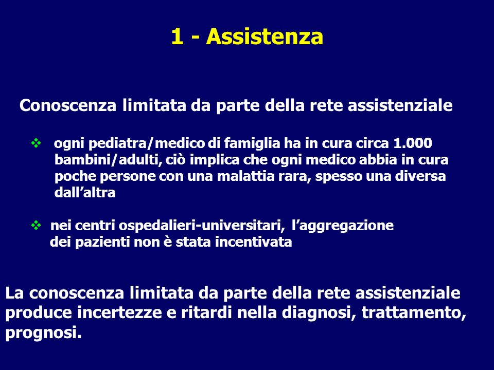 1 - Assistenza Conoscenza limitata da parte della rete assistenziale ogni pediatra/medico di famiglia ha in cura circa 1.000 bambini/adulti, ciò impli
