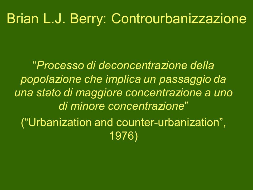 Brian L.J. Berry: Controurbanizzazione Processo di deconcentrazione della popolazione che implica un passaggio da una stato di maggiore concentrazione