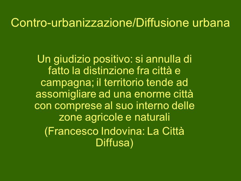 Contro-urbanizzazione/Diffusione urbana Un giudizio positivo: si annulla di fatto la distinzione fra città e campagna; il territorio tende ad assomigl