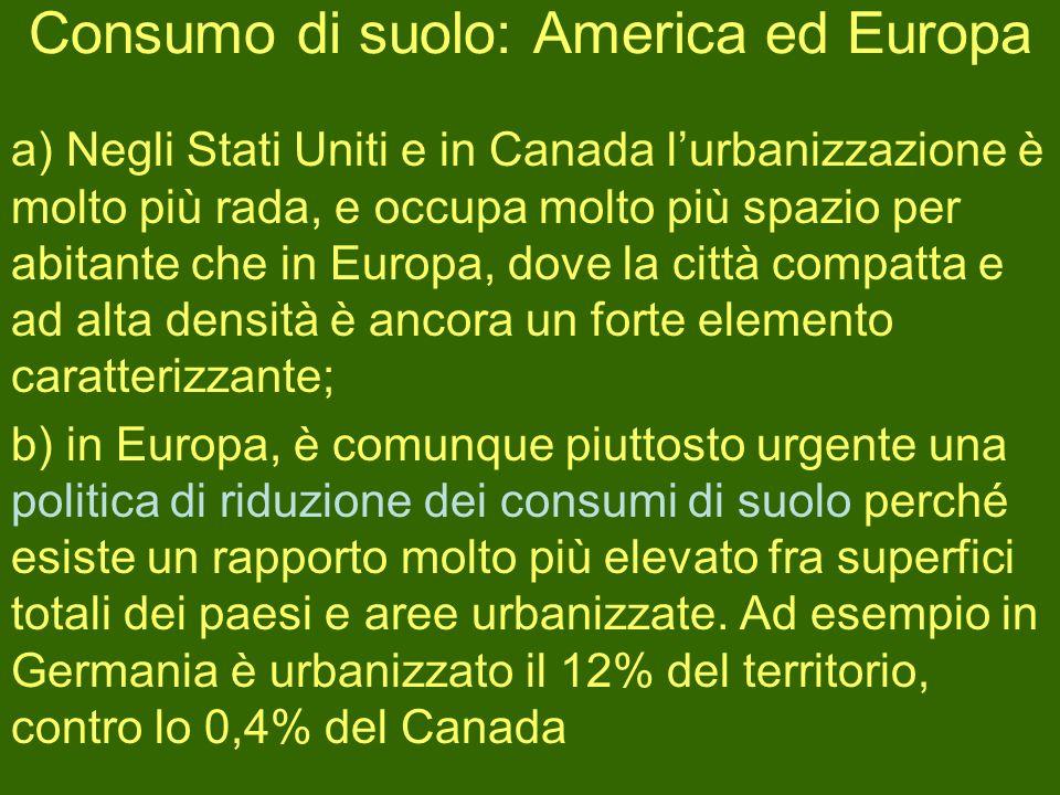 Consumo di suolo: America ed Europa a) Negli Stati Uniti e in Canada lurbanizzazione è molto più rada, e occupa molto più spazio per abitante che in E