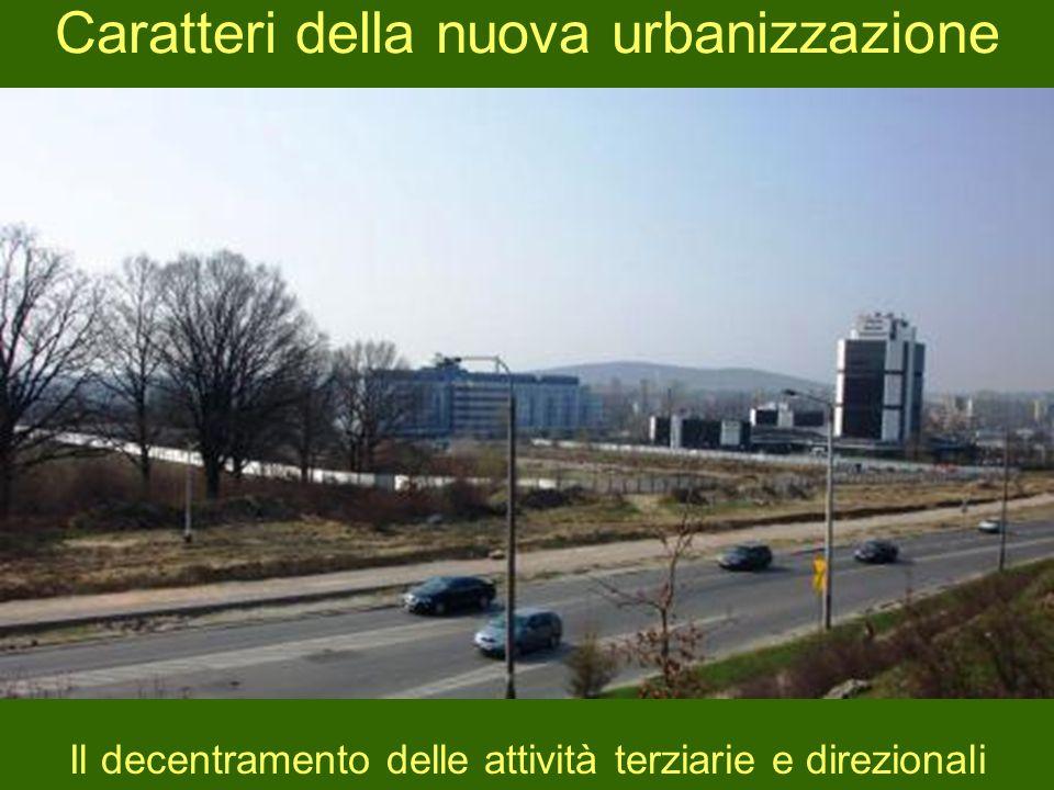 Caratteri della nuova urbanizzazione Il decentramento delle attività terziarie e direzionali