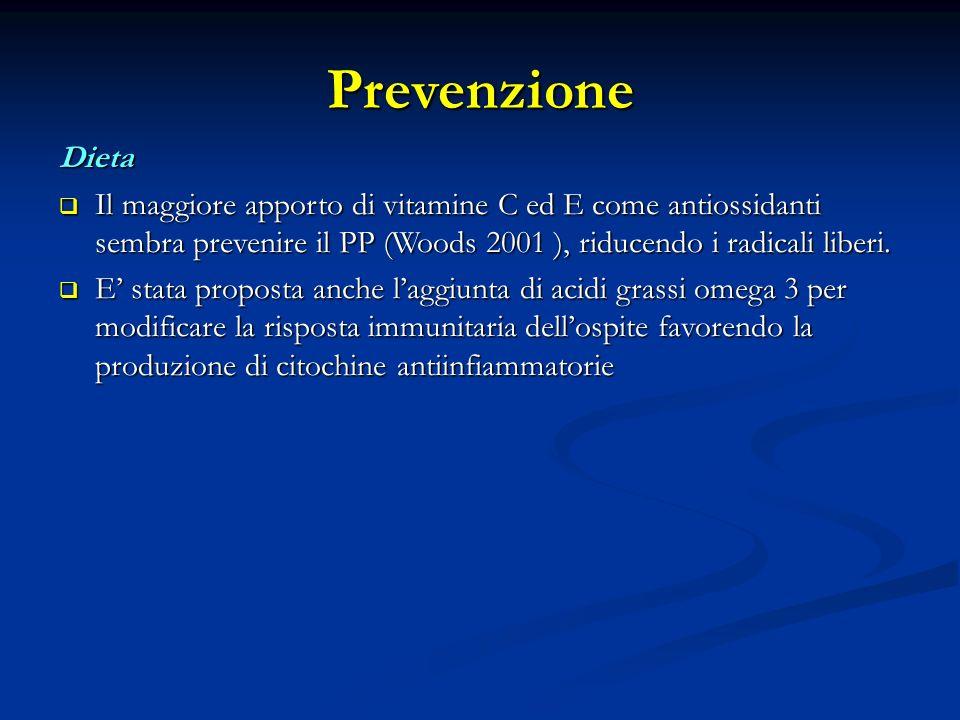 Prevenzione Dieta Il maggiore apporto di vitamine C ed E come antiossidanti sembra prevenire il PP (Woods 2001 ), riducendo i radicali liberi.