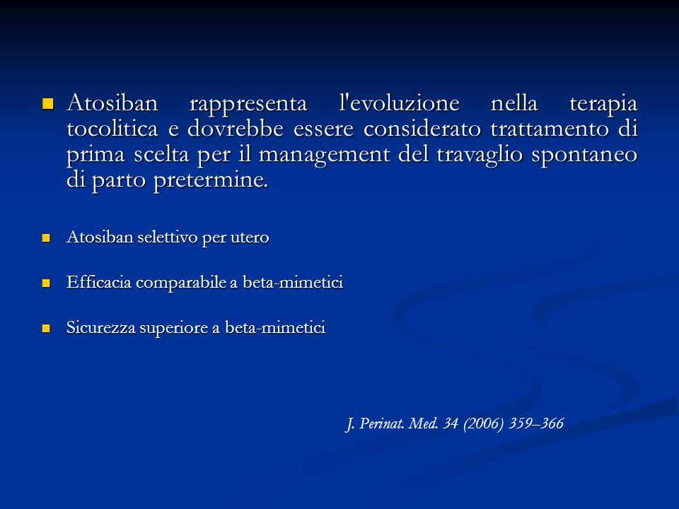 Atosiban rappresenta l evoluzione nella terapia tocolitica e dovrebbe essere considerato trattamento di prima scelta per il management del travaglio spontaneo di parto pretermine.