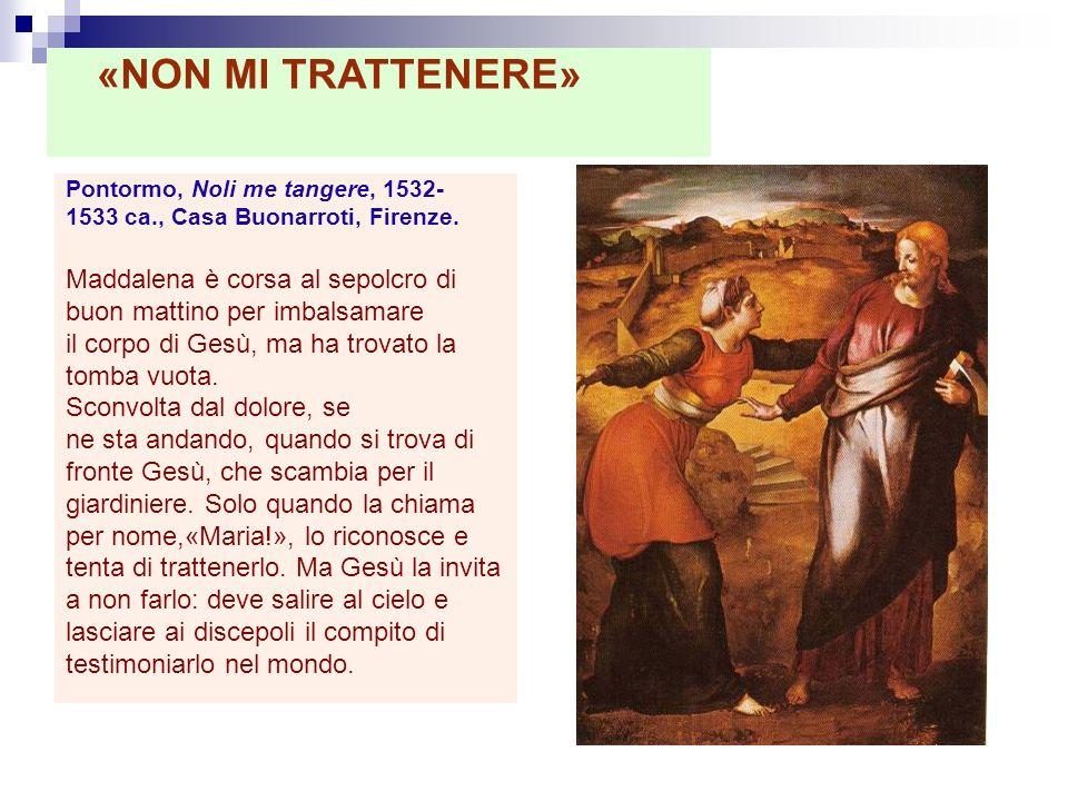 Pontormo, Noli me tangere, 1532- 1533 ca., Casa Buonarroti, Firenze. Maddalena è corsa al sepolcro di buon mattino per imbalsamare il corpo di Gesù, m