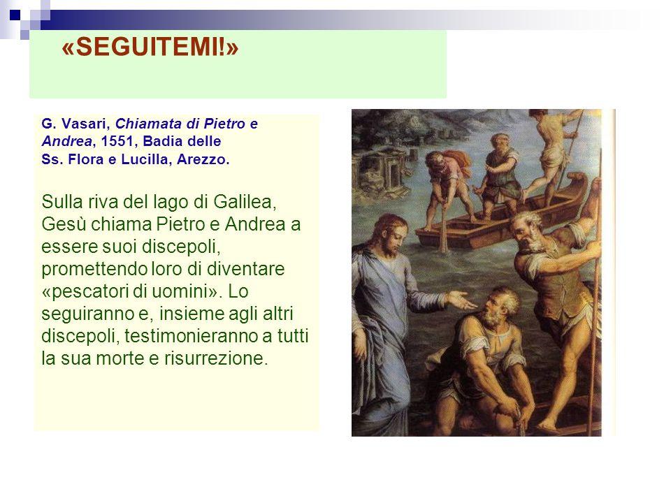 G. Vasari, Chiamata di Pietro e Andrea, 1551, Badia delle Ss. Flora e Lucilla, Arezzo. Sulla riva del lago di Galilea, Gesù chiama Pietro e Andrea a e