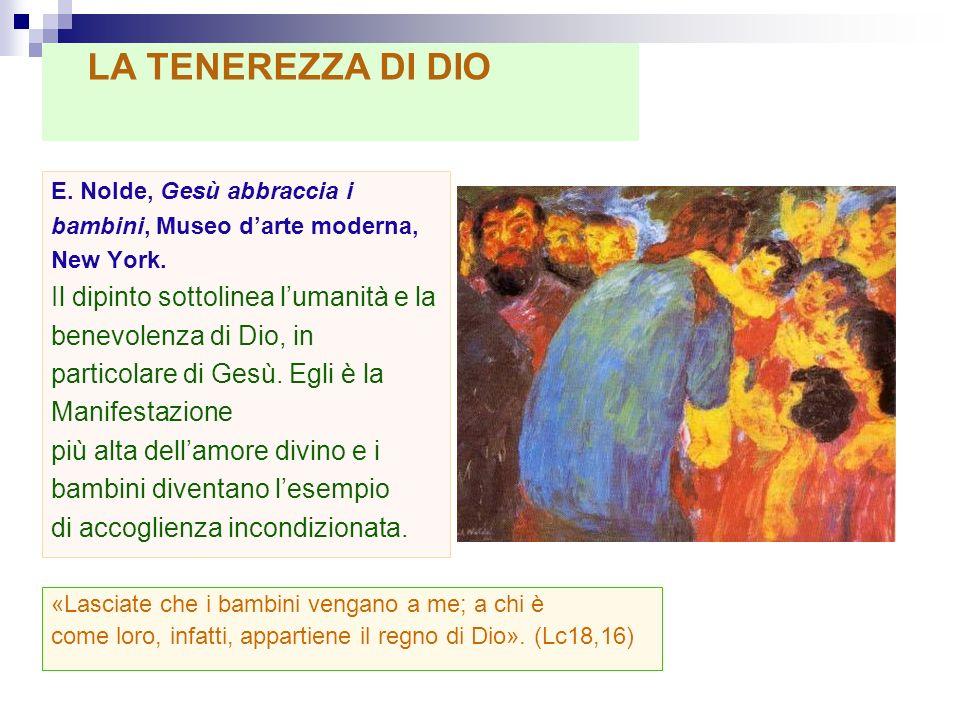 E. Nolde, Gesù abbraccia i bambini, Museo darte moderna, New York. Il dipinto sottolinea lumanità e la benevolenza di Dio, in particolare di Gesù. Egl