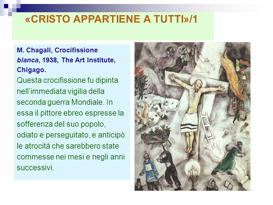 M. Chagall, Crocifissione bianca, 1938, The Art Institute, Chigago. Questa crocifissione fu dipinta nellimmediata vigilia della seconda guerra Mondial