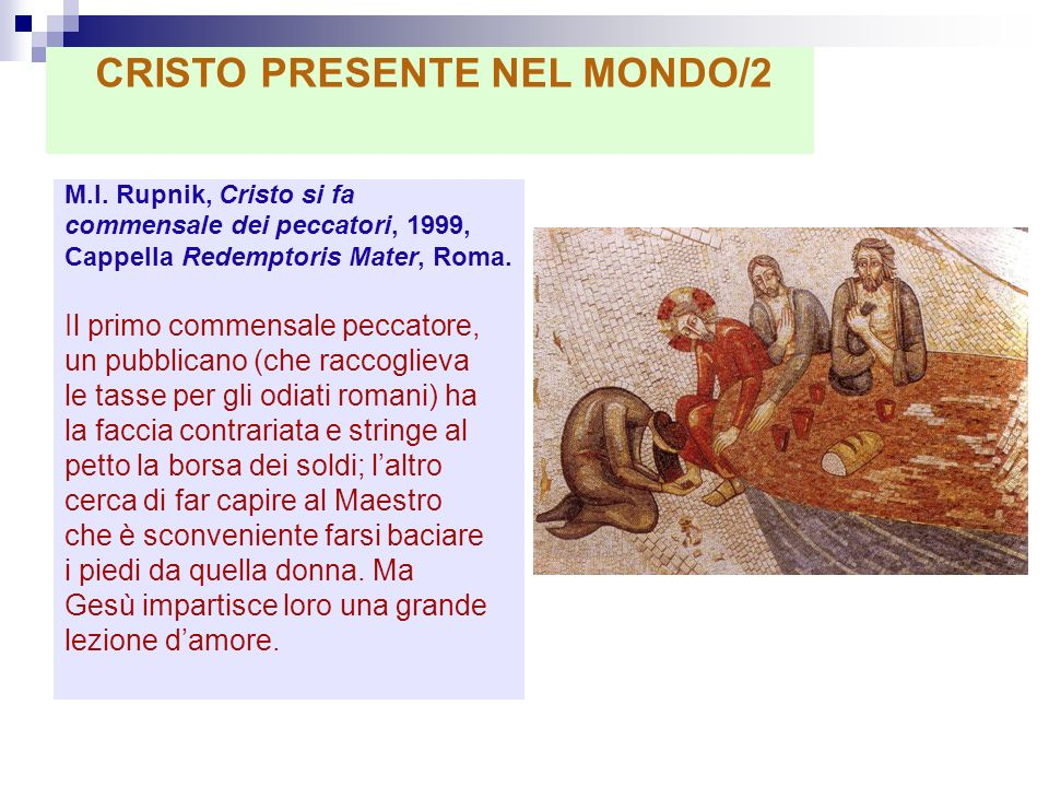 M.I. Rupnik, Cristo si fa commensale dei peccatori, 1999, Cappella Redemptoris Mater, Roma. Il primo commensale peccatore, un pubblicano (che raccogli