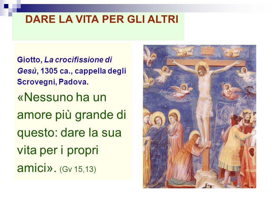 Giotto, La crocifissione di Gesù, 1305 ca., cappella degli Scrovegni, Padova. «Nessuno ha un amore più grande di questo: dare la sua vita per i propri