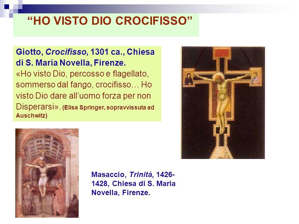 Giotto, Crocifisso, 1301 ca., Chiesa di S. Maria Novella, Firenze. «Ho visto Dio, percosso e flagellato, sommerso dal fango, crocifisso… Ho visto Dio