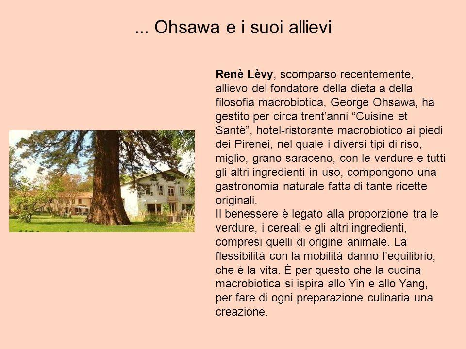 ... Ohsawa e i suoi allievi Renè Lèvy, scomparso recentemente, allievo del fondatore della dieta a della filosofia macrobiotica, George Ohsawa, ha ges