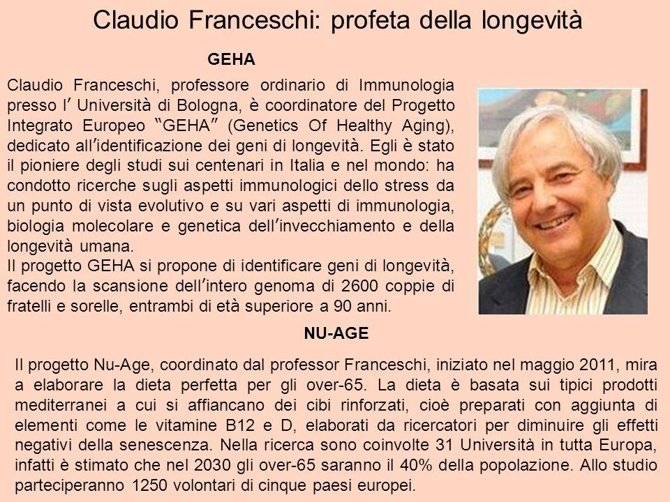 Claudio Franceschi: profeta della longevità GEHA Claudio Franceschi, professore ordinario di Immunologia presso l Universit à di Bologna, è coordinato