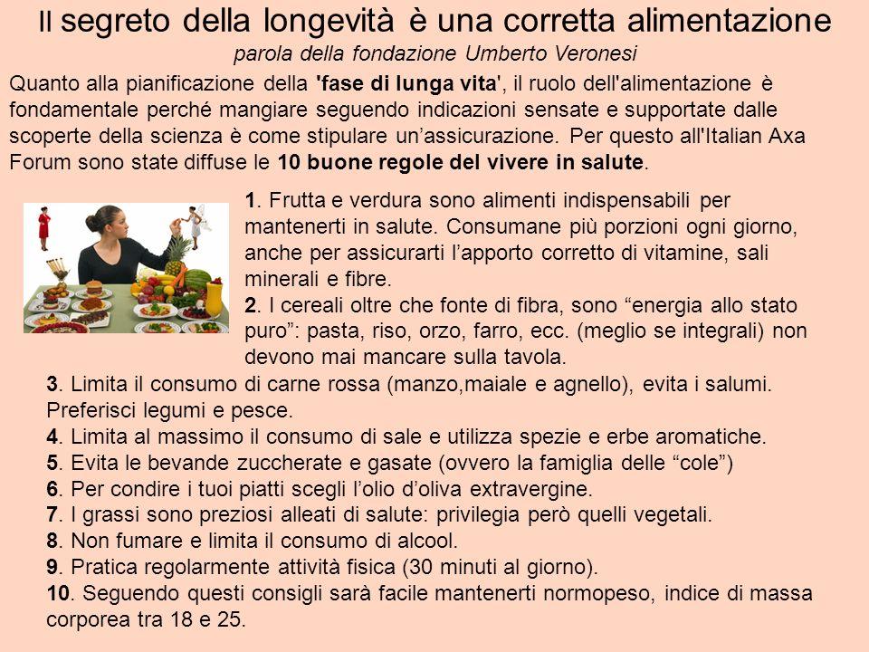 Il segreto della longevità è una corretta alimentazione parola della fondazione Umberto Veronesi 1. Frutta e verdura sono alimenti indispensabili per