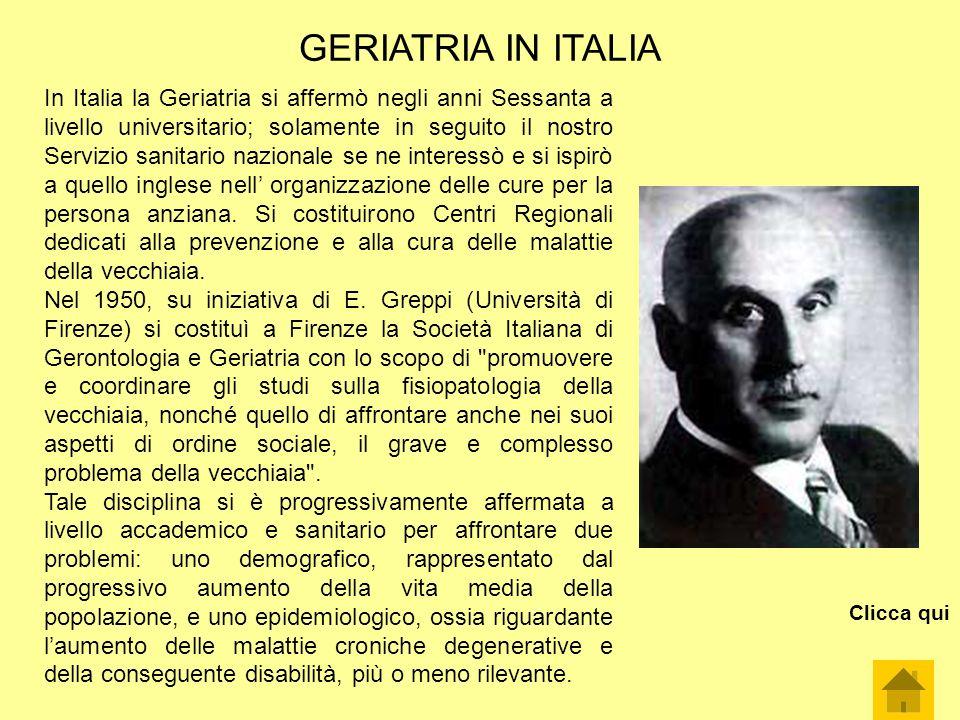 In Italia la Geriatria si affermò negli anni Sessanta a livello universitario; solamente in seguito il nostro Servizio sanitario nazionale se ne inter