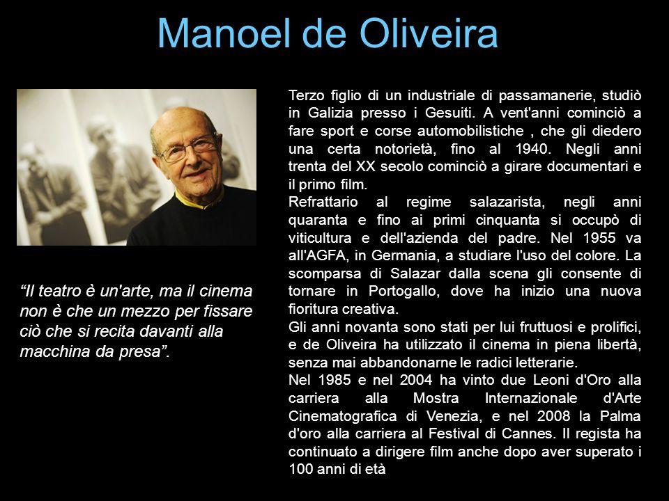 Manoel de Oliveira Il teatro è un'arte, ma il cinema non è che un mezzo per fissare ciò che si recita davanti alla macchina da presa. Terzo figlio di