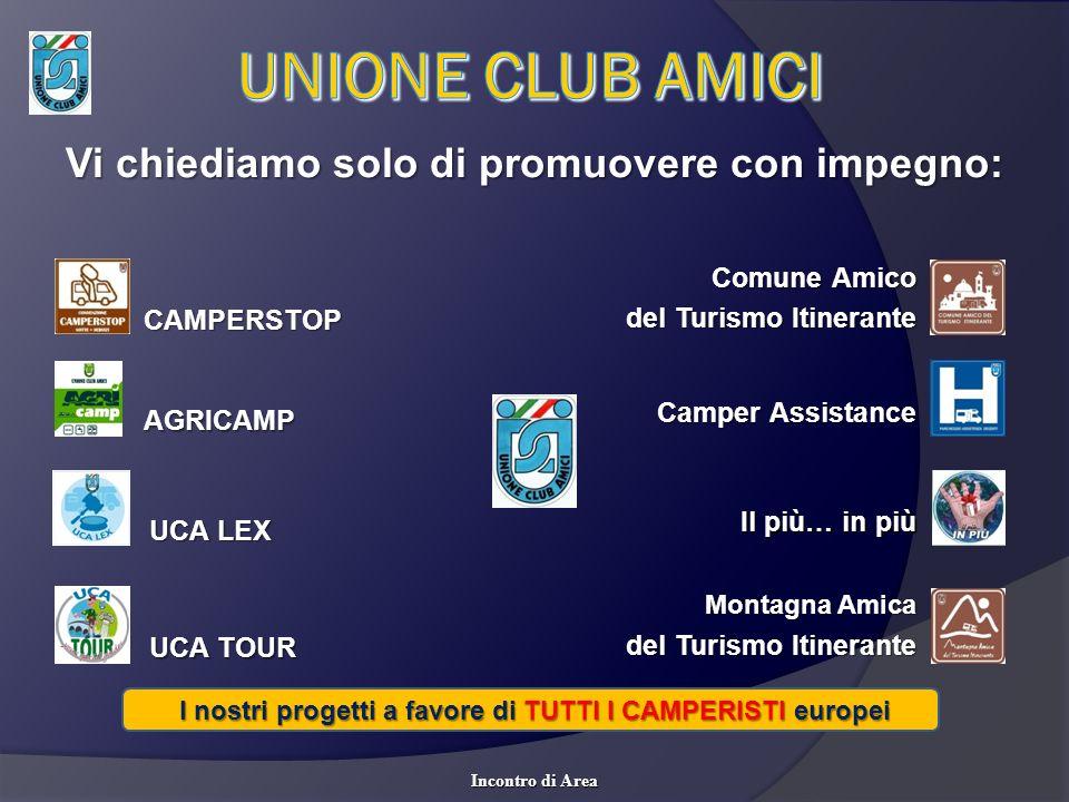 Vi chiediamo solo di promuovere con impegno: CAMPERSTOP Comune Amico del Turismo Itinerante AGRICAMP Camper Assistance UCA LEX Il più… in più UCA TOUR