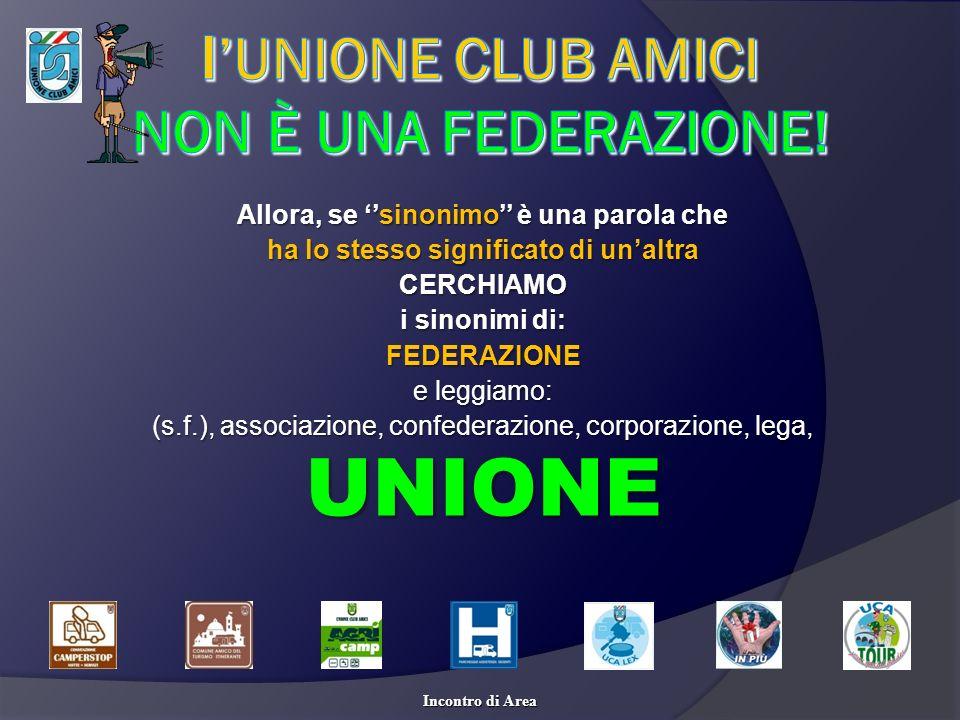 Pertanto, risulta evidente che la nostra UNIONE CLUB AMICI non è altro che una Federazione nè più, né meno al pari delle altre